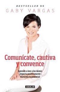 Comunícate, Cautiva Y Convence / Communicate, Captivate, and Convince