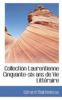 Collection Laurentienne Cinquante-Six ANS de Vie Litt Raire