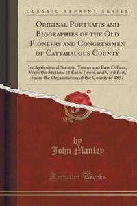 Original Portraits and Biographies of the Old Pioneers and Congressmen of Cattaraugus County
