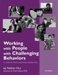 Working With People With Challenging Behaviors: A Guide for Maintaining Positive Relationships