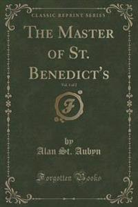 The Master of St. Benedict's, Vol. 1 of 2 (Classic Reprint)