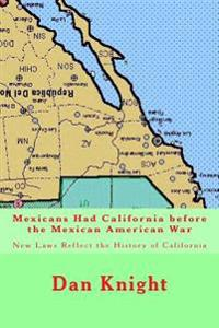 Mexicans Had California Before the Mexican American War: New Laws Reflect the History of California