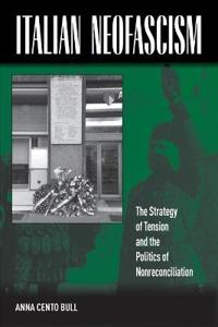 Italian Neofascism: The Strategy of Tension and the Politics of Nonreconciliation