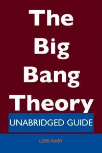 Big Bang Theory - Unabridged Guide