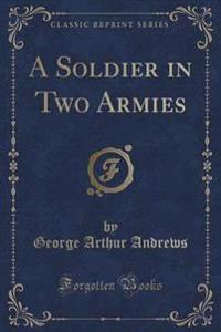 A Soldier in Two Armies (Classic Reprint)