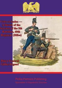 Celer et Audax - A Sketch of the Services of the 5th Battalion, 60th Regiment (Rifles)