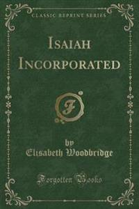 Isaiah Incorporated (Classic Reprint)