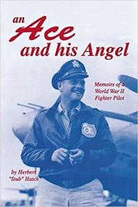 An Ace and His Angel: Memoirs of a WWII Fighter Pilot