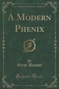 A Modern Phenix (Classic Reprint)