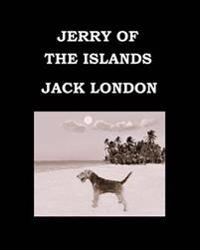 Jerry of the Islands Jack London: Large Print Edition. Publication Date: 1917