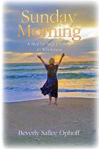 Sunday Morning: A Step by Step Journey to Wholeness