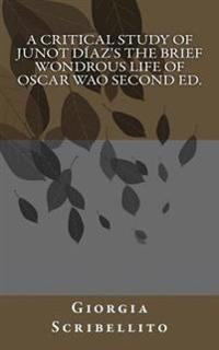 A Critical Study of Junot Diaz's the Brief Wondrous Life of Oscar Wao Second Ed.