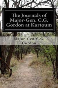 The Journals of Major-Gen. C.G. Gordon at Kartoum