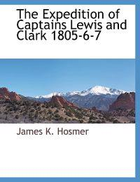 The Expedition of Captains Lewis and Clark 1805-6-7