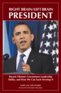 Right Brain/Left Brain President: Barack Obama's Uncommon Leadership Ability and How We Can Each Develop It