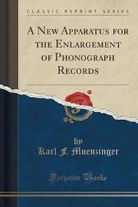 A New Apparatus for the Enlargement of Phonograph Records (Classic Reprint)