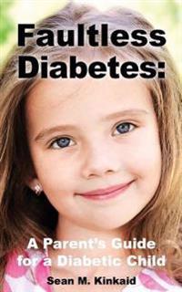 Faultless Diabetes: A Parent's Guide for a Diabetic Child