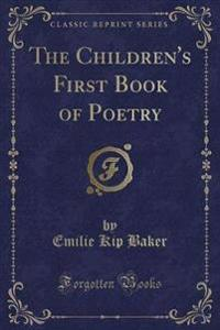 The Children's First Book of Poetry (Classic Reprint)