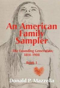 An American Family Sampler, The Founding Generation, 1814-1908