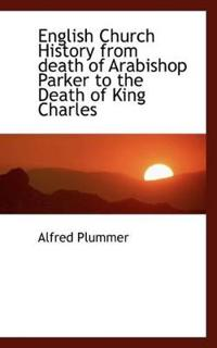 English Church History from Death of Arabishop Parker to the Death of King Charles