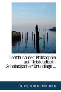 Lehrbuch Der Philosophie Auf Aristotelisch-Scholastischer Grundlage ...