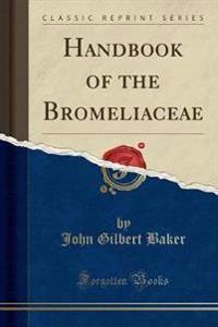 Handbook of the Bromeliaceae (Classic Reprint)