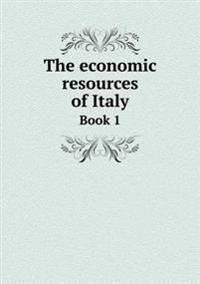 The Economic Resources of Italy Book 1