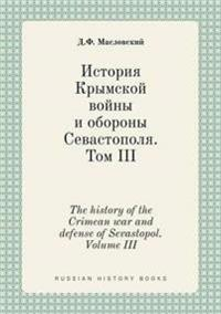 The History of the Crimean War and Defense of Sevastopol. Volume III