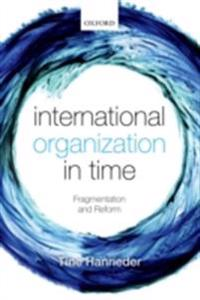 International Organization in Time: Fragmentation and Reform
