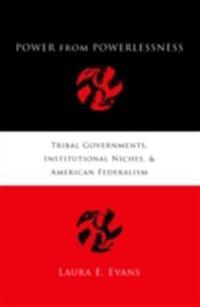 Power from Powerlessness: Tribal Governments, Institutional Niches, and American Federalism
