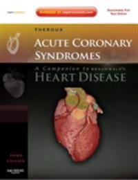 Acute Coronary Syndromes: A Companion to Braunwald's Heart Disease E-Book