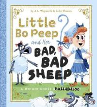 Little bo peep and her bad, bad sheep - a mother goose hullabaloo