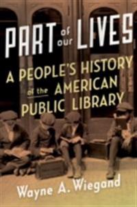 Part of Our Lives: A Peoples History of the American Public Library