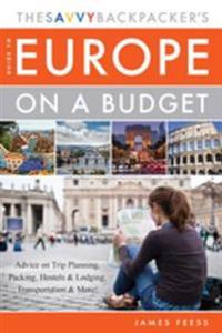 Savvy Backpacker?s Guide to Europe on a Budget