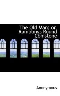 The Old Man; Or, Ramblings Round Conistone