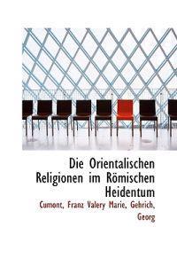 Die Orientalischen Religionen Im Romischen Heidentum