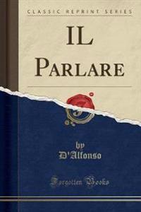 Il Parlare (Classic Reprint)
