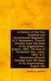 A History of the One Hundred and Seventeenth Regiment, N.y. Volunteers, (Fourth Oneida) from the Date of Its Organization