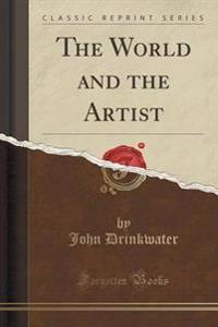 The World and the Artist (Classic Reprint)