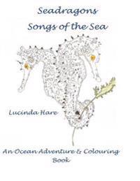 Seadragon Songs of the Sea: An Ocean Adventure & Conservation Colouring Book