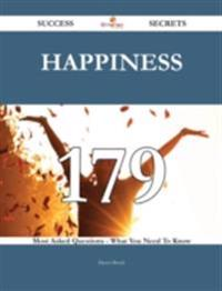 Happiness 179 Success Secrets - 179 Most Asked Questions On Happiness - What You Need To Know
