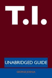 T.I. - Unabridged Guide