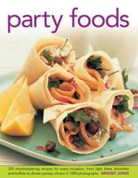Party Foods: 320 Mouthwatering Recipes for Every Occasion, from Light Bites, Brunches and Buffets to Dinner Parties, Shown in 1000