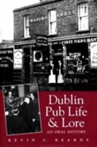 Dublin Pub Life and Lore - An Oral History of Dublin's Traditional Irish Pubs
