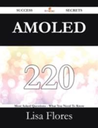 AMOLED 220 Success Secrets - 220 Most Asked Questions On AMOLED - What You Need To Know