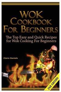 Wok Cookbook for Beginners: The Top Easy and Quick Recipes for Wok Cooking for Beginners!