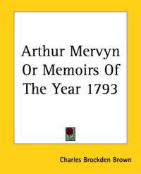Arthur Mervyn Or Memoirs Of The Year 1793