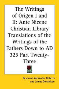 The Writings Of Origen I And II