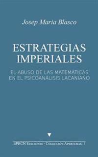 Estrategias Imperiales: El Abuso de Las Matemáticas En El Psicoanálisis Lacaniano