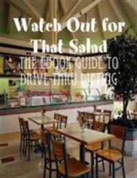 Watch Out for That Salad - The Ebook Guide to Drive-Thru Dieting